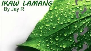 Ikaw Lamang-Jay R