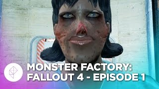 Monster Factory: Fallout 4 — Episode 1