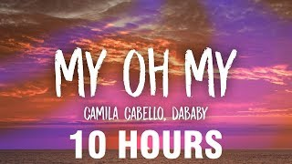 Camila Cabello   My Oh My (Lyrics) Ft. DaBaby [10 HOURS]