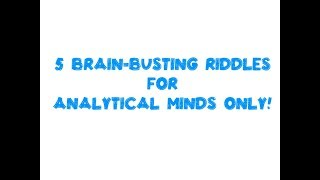 5 BRAIN BUSTING RIDDLES FOR ANALYTICAL MINDS ONLY! - Riddle