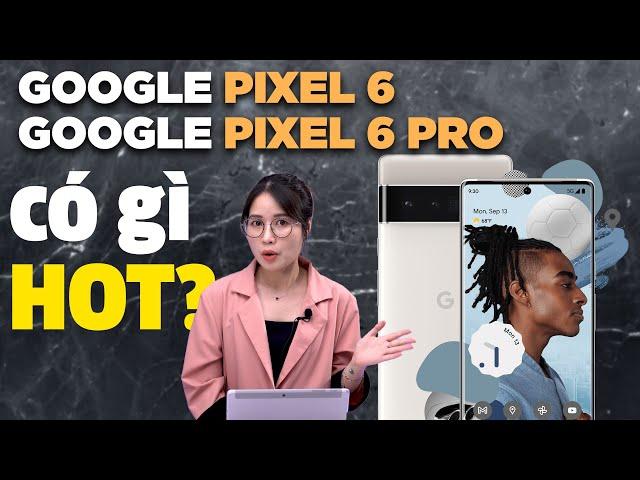 Google Pixel 6 & Pixel 6 Pro: Thiết kế mới, Chip Tensor xịn!