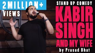 Kabir Singh, Wife and Movies  | Indian Stand Up Comedy by Prasad Bhat
