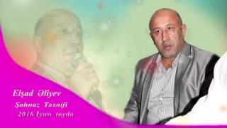 Elsad Aliyev  Sahnaz Tesnifi