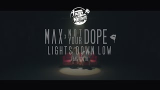 MAX - Lights Down Low (Not Your Dope remix)