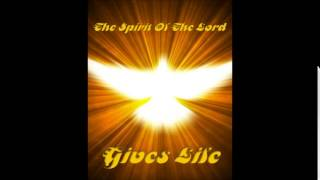 The Spirit Of The Lord Gives Life