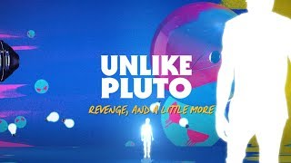 Unlike Pluto - Revenge, And a Little More
