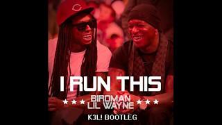 Birdman - I Run This Ft. Lil Wayne (K3L! Bootleg)