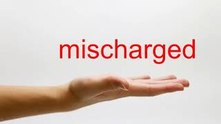 How to Pronounce mischarged - American English
