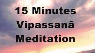 15 minutes Vipassanā Meditation (silent)
