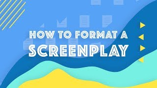 How to Format a Screenplay: Screenplay Formatting 101