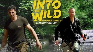 Akshay Kumar in Into the wild With Bear Grylls