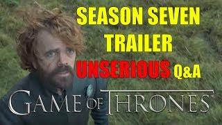 Game of Thrones Season Seven Trailer Unserious Q&A