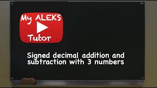 Aleks - Signed Decimal Addition and Subtraction with 3 Numbers