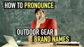 How to Pronounce Outdoor Gear Brand Names