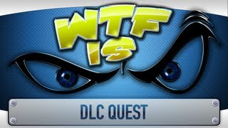 ► WTF Is...   DLC Quest ?