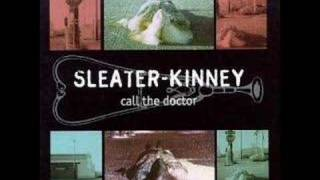Sleater Kinney   Call The Doctor ( Song Only )