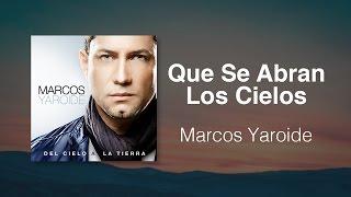 Que Se Abran Los Cielos - Marcos Yaroide (música cristiana, letras incluidas)