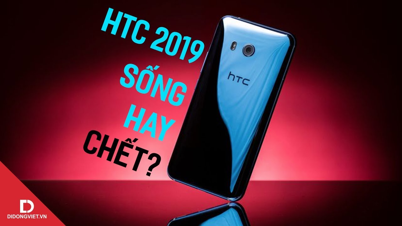 2019 - Năm kết thúc hay năm hồi sinh cho HTC?