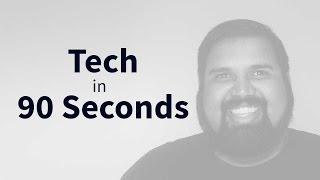 Tech in 90 Seconds