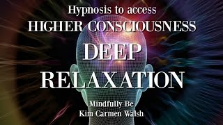 Hypnosis to access higher consciousness through deep relaxation ~ Female voice of Kim Carmen Walsh
