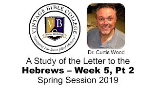 Vintage Bible College   The Study of the Letter to the Hebrews   Lesson 5 PT 2