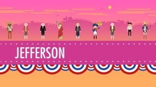 Thomas Jefferson & His Democracy: Crash Course US History #10
