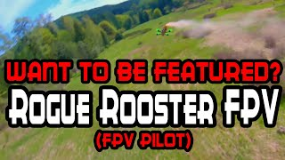 Featuring Fpv Pilots: Rogue Rooster Fpv [Freestyle, Vlogging or Racing, Doesnt matter]