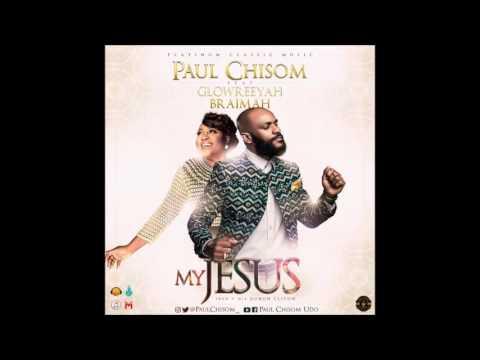 Paul Chisom Ft. Glowreeyah Braimah – My Jesus