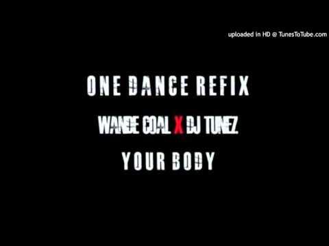 "Wande Coal x DJ Tunez – ""Your Body"" (One Dance Refix)"