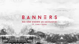 BANNERS - No One Knows Us (Acoustic) (Official Audio)