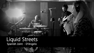 LIQUID STREETS-Spanish Joint (D'Angelo)