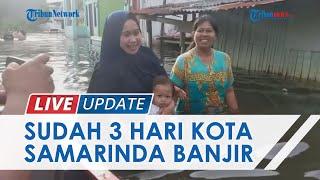Tiga Hari Kota Samarinda Masih Terendam Banjir, Warga Mulai Mengungsi ke Tempat Aman