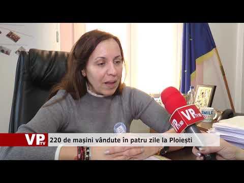 220 de mașini vândute în patru zile la Ploiești