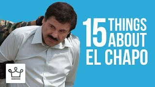15 Things You Didn't Know About El Chapo