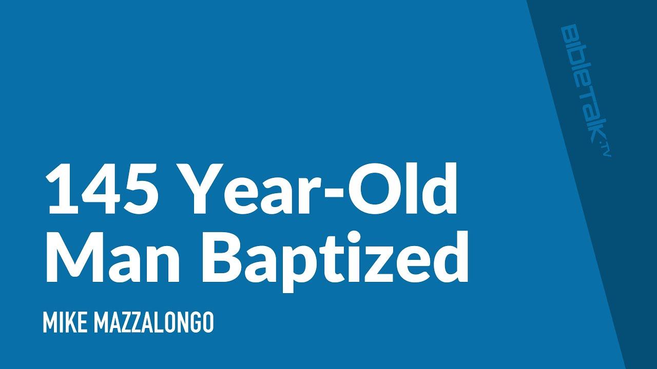 145 Year-Old Man Baptized