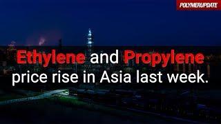 Ethylene and Propylene Price Rise in Asia Last Week.