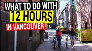 What To Do With 12 Hours In Vancouver B.C