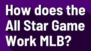 How does the All Star Game Work MLB?