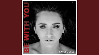 Kaylee Bell Be With You