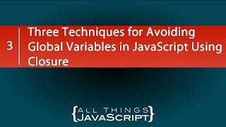 Three Techniques for Avoiding Global Variables in JavaScript