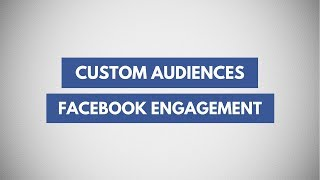 Create Facebook Ads for Engagements on Videos, Posts, Lead Forms | Custom Audience Engagements