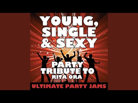 Young, Single & Sexy (Party Tribute to Rita Ora)