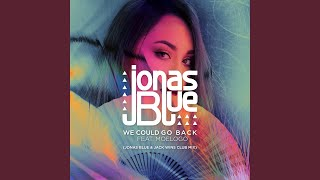 We Could Go Back (Jonas Blue & Jack Wins Club Mix)