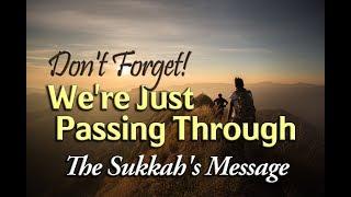Don't Forget, We're Just Passing Through   The Sukkah's Message   Rabbi Yitzchak Botton