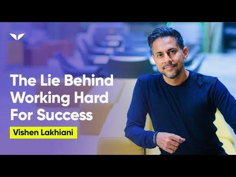 The Lie Behind Working Hard For Success | Vishen Lakhiani