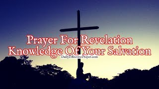 Prayer For Revelation Knowledge Of Your Salvation - Powerful Prayer