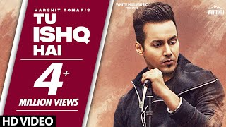 HARSHIT TOMAR : Tu Ishq Hai (Official Video) | Latest Hindi Songs 2020 | Hindi Sad Songs