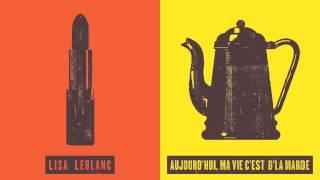 Lisa LeBlanc - Aujourd'hui, ma vie c'est d'la marde