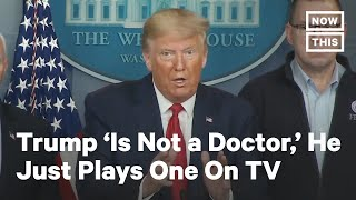 Trump's Not A Doctor, But He Plays One On TV | NowThis