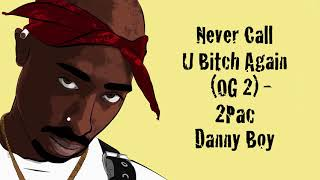 Never Call U Bitch Again (OG 2) - 2Pac & Danny Boy